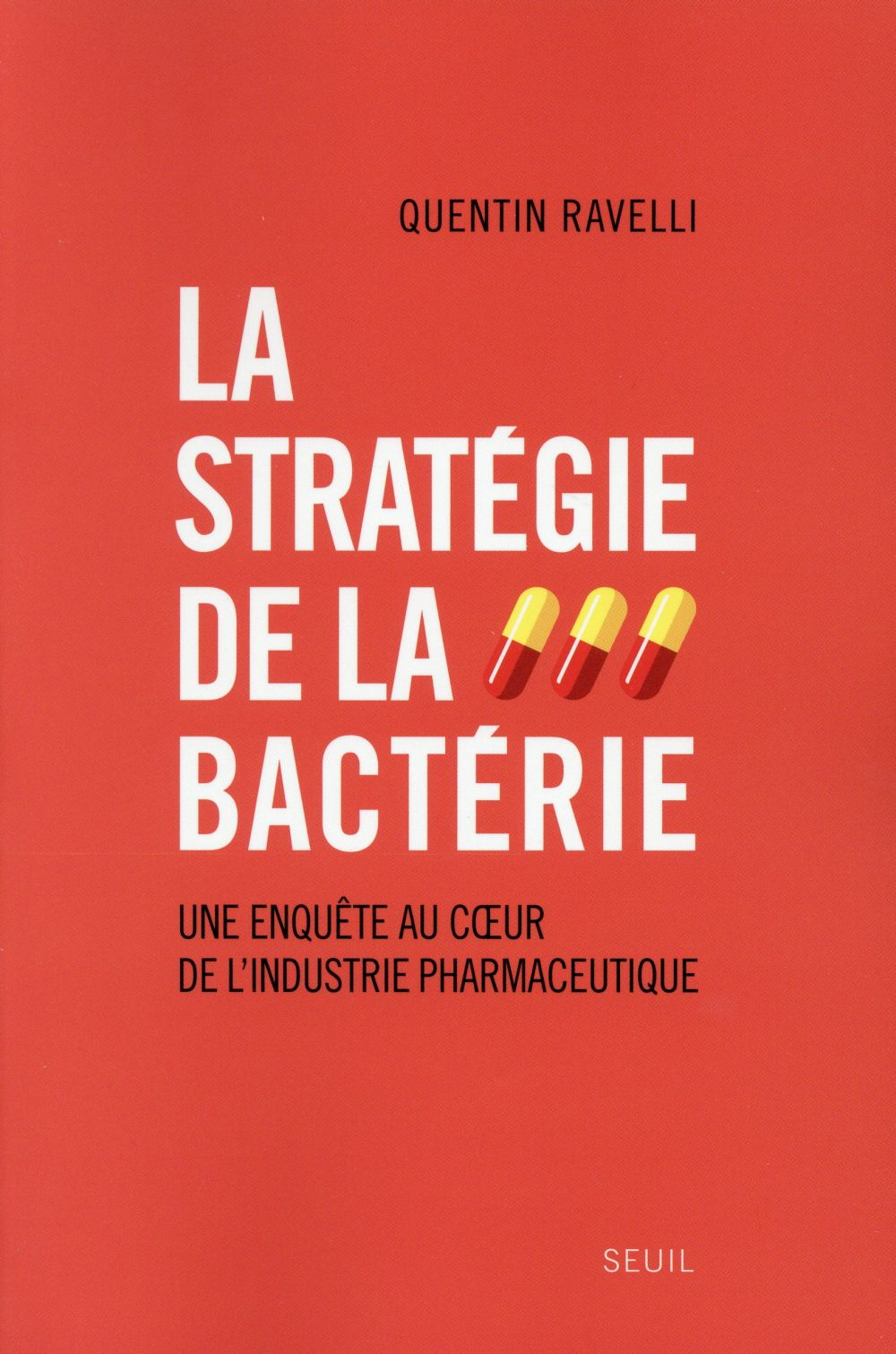 LA STRATEGIE DE LA BACTERIE. UNE ENQUETE AU COEUR DE L'INDUSTRIE PHARMACEUTIQUE